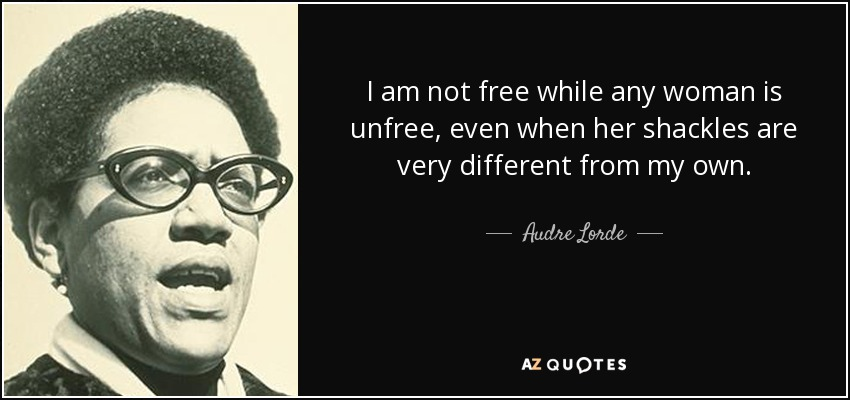 graphic text image of Audre Lorde quote: I am not free while any woman is unfree, even when her shackles are very different from my own., with close-up portrait of her to the left of text