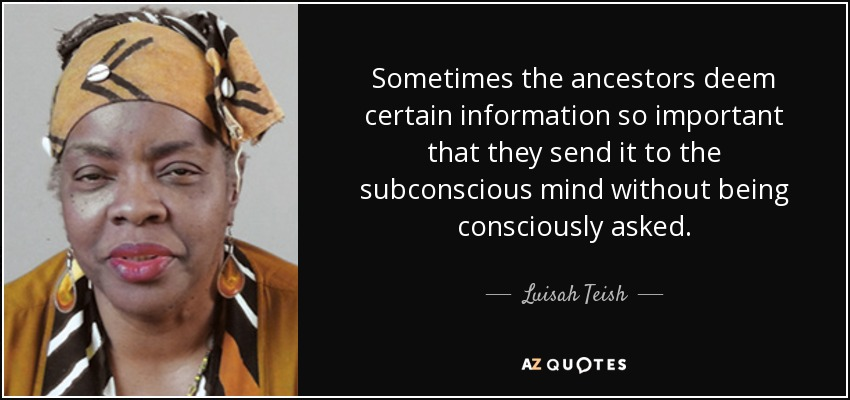 graphic text image of Luisah Teish quote: Sometimes the ancestors deem certain information so important that they send it to the subconscious mind without being consciously asked., with close-up portrait of her to the left of text