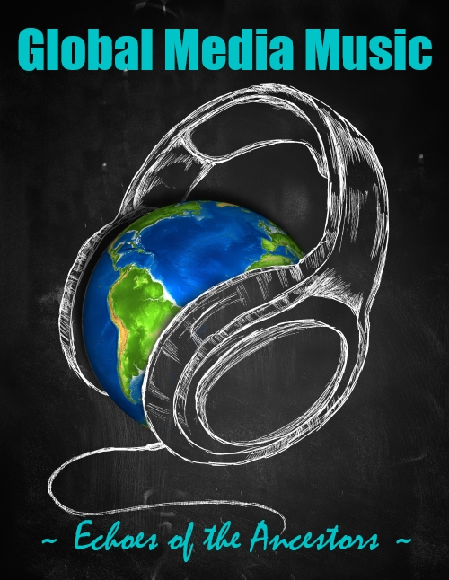 "Graphic image of a hand drawn style earth globe with a pair of headphones on it, text at top says, ""Global Media Music - Echoes of the Ancestors"""