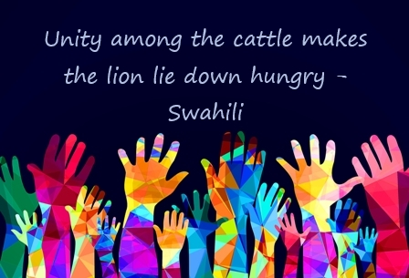 Graphic image of numerous multi-colored hands reaching up from the bottom of the from into a dark blue space in which is quoted a Swahili proverb: Unity among the cattle makes the lion lie down hungry