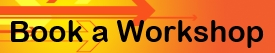 "Button image linked to Book a Workshop Form, orange and yellow gradated color with arrows and text reading ""Book a Workshop"""